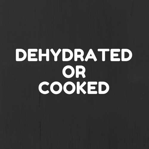Dehydrated/Cooked